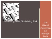 Privatizing Gain, Socializing Risk