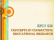 EPSY 636 Concepts in Conducting Educational Research