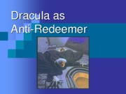 Lecture 17 - Dracula as AntiRedeemer