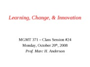 MGMT 371 Class #24_Learning Change and Innovation I_for students