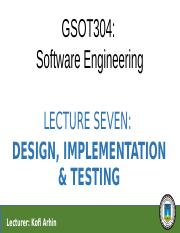 Lecture7 Design Implementation And Testing Gsot304 Software Engineering Lecture Seven Design Implementation Testing Lecturer Kofi Arhin Summary Course Hero