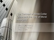 Fall 2011- The Concept of White Collar Crime and the Role of Moral Ambiguity