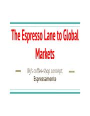 the espresso lane to global markets_ illys The espresso lane to global markets case solution and analysis, case study solution email us directly at: casesolutionsavailable(at)gmail(dot)com please replace (at) by.