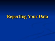 Lecture 10 - Reporting Your Data