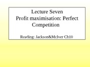 7_Lecture Seven Profit max, perfect comp