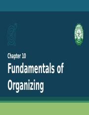Chapter 10 and Chapter 11 - Fundamentals of Organizing and Organizational Design.pptx