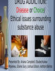 Group 1 Presentation - Ethics of Drug Abuse (disease or choice).pptx