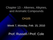 Lecture 15, Chapter 13 - Alkenes, Alkynes, and Aromatic Compounds