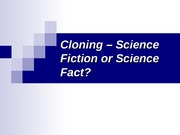 Cloning - Science Fiction or Science Fact