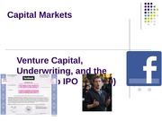Cap Markets 2014 Class 10 Venture Capital Underwriting and the Facebook IPO