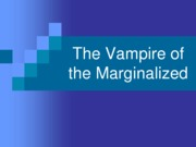 Lecture 23 - The Vampire of the Marginalized