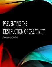 HUM101 Preventing the Destruction of Creativity.pptx