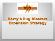 FIN 370 Week 5 Team Assignment - Virtual Organization Strategy Paper - Berrys Bug Blasters Presentat