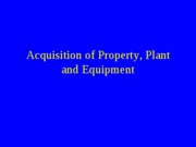 Acc011_AcquisitionOfProperty_Plant_Equipment