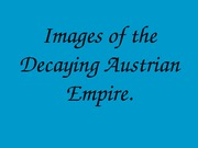 Images of the Decaying Austrian Empire