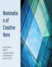 Nomination of Creative Hero - Week 4 Learning Team A Draft 5.pptx