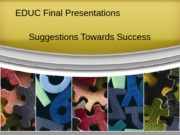 EDUC Final Presentations TIPS and GUIDELINES(1)
