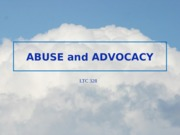 LTC 328 Week 5 Team Abuse and Advocacy Presentation