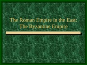 14 - The Roman Empire in the East The Byzantine Empire0