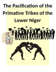 The_Pacification_of_the_Primative_Tribes_of_the_Lower_Niger[1]