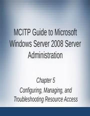 CH 05  - Configuring, Managing, and Troubleshooting Resource Access.pptx