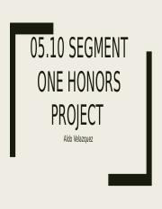 05.10 Segment One Honors Project.pptx