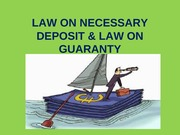 LAW ON NECESSARY DEPOSIT & LAW ON GUARANTY