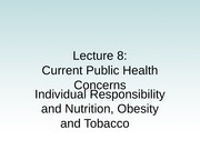 Lecture+8+Public+Health++Current+Issues+Tobacco+and+Nutrition