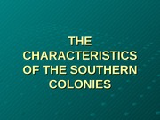 THE CHARACTERISTICS OF THE SOUTHERN COLONIES