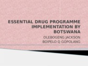 ESSENTIAL DRUG PROGRAMME IMPLEMENTATION BY BOTSWANA
