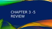 Chapter 3 -5 REVIEW