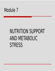 Module 7 Nutrition Support and metabolic stress.pptx