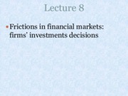 Lecture 8_Frictions in financial marketsfirms' investments decisions