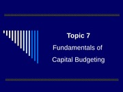 Topic07-Fundamentals of Capital Budgeting