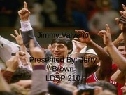 LDSP presentation on Jimmy Valvano