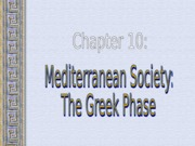 Chapter 10 - Mediterranean Society - The Greek Phase.ppt