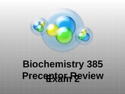 Biochem 385 Preceptor Review-Exam2