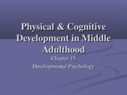 Chapter 15- Physical & Cognitive Development in Middle Adulthood