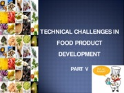 Technical Challenges in Food Pdt Development. Part V