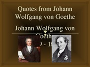 Quotes from Johann Wolfgang von Goethe Slides