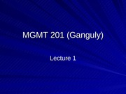 MGMT_201_(Ganguly)_Lecture_1