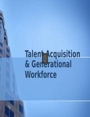 Wk 4 Talent Acquisition & Generational Workforce Power Point.pptx