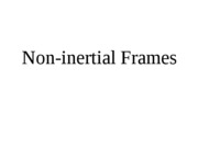 Lecture 7 - Non-Inertial Frames