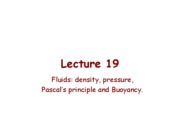 Lect_19_Density-Pressure-Pascal-Principle-Buoyancy