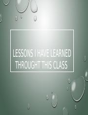 LESSONS I HAVE LEARNED THROUGHT THIS CLASS.pptx