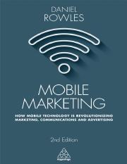 Daniel Rowles-Mobile Marketing_ How Mobile Technology is Revolutionizing Marketing, Communications a