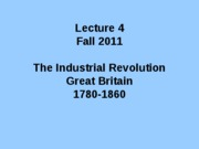 Lecture 4 The Industrial Revolution F11