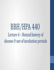 HPA 440 Lecture 4 - Natural History of Disease and Use of Incubation Periods