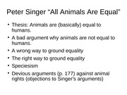 peter singer speciesism and the equality of animals essay Peter singer's animal liberation: equality humans are more intelligent than animals singer's reply: moral equality singer claims that speciesism is a.