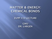 EVPP 110 Lecture - Matter and Energy - Chemical Bonds - Student - Summer 2015